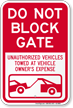 Dont Block Gate, Unauthorized Vehicles Towed Sign