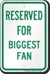 Reserved Parking For Biggest Fan Sign
