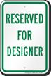 Reserved Parking For Designer Sign