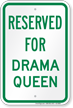 Reserved Parking For Drama Queen Sign