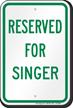 Reserved Parking For Singer Sign