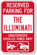 Reserved Parking For The Illuminati Tow Away Sign