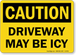 Driveway May Be Icy OSHA Caution Sign