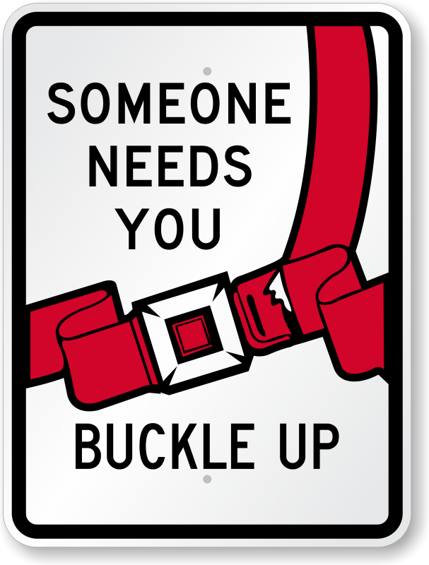 Someone Needs You Buckle Up Sign Seat Belt Safety Sign