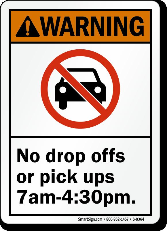 Warning Sign No Drop Offs Or Pick Ups 7am 4 30 Pm