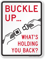 Buckle Up Whats Holding You Back Buckle Up Sign