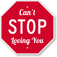 Cant Stop Loving You Novelty Sign