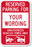 Custom Reserved Parking, Unauthorized Vehicle Towed Sign