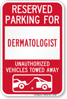 Reserved Parking For Dermatologist Vehicles Tow Away Sign