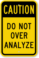 Do Not Over Analyze Caution Sign