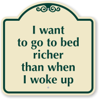 I Want To Go To Bed Richer Sign
