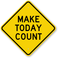 Make Count Today Novelty Sign