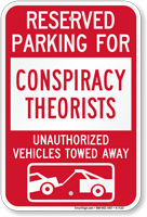 Reserved Parking For Conspiracy Theorists Tow Away Sign