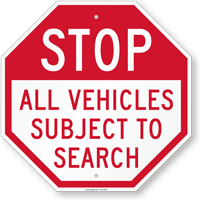 Stop All Vehicles Subject to Search Sign