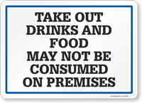Take Out Drinks And Food May Not Be Consumed On Premises