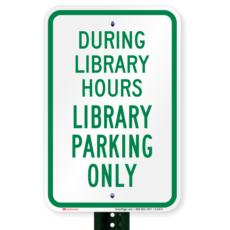 During Library Hours  Library Parking Sign, Sku K5671. Tool Signs. Hippie Signs Of Stroke. Use Other Door Signs. Hotel Indoor Signs. Mayor Campaign Signs Of Stroke. Children's Signs Of Stroke. Bell Signs. Wrap Signs