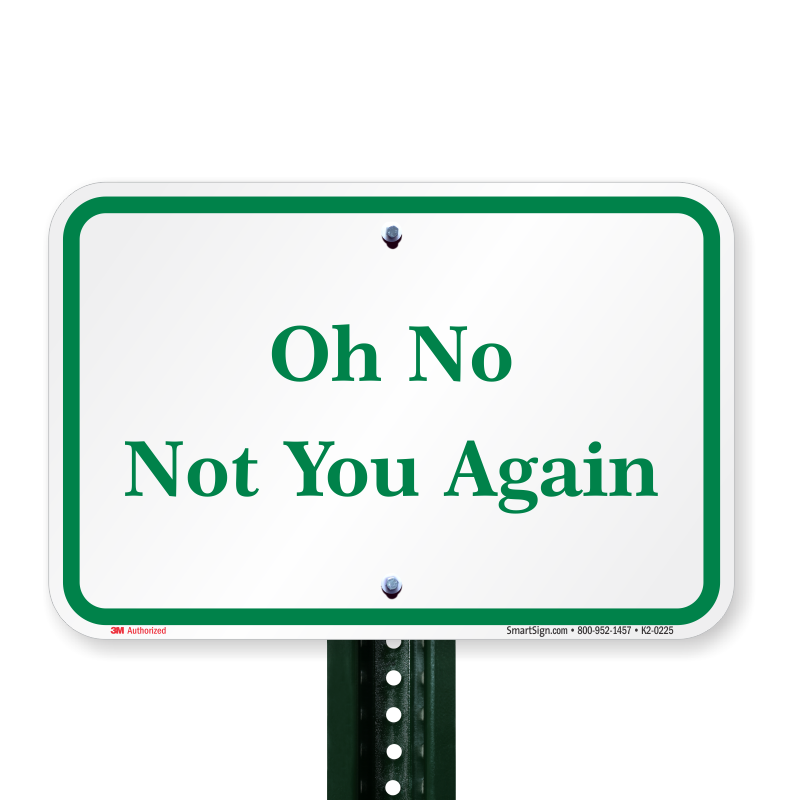 [Image: oh-not-you-again-sign-k2-0225_pl.png]