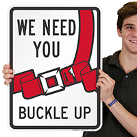 We Need You Buckle Up Signs