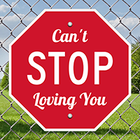Cant Stop Loving You Novelty Signs