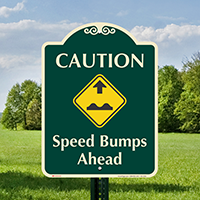 Caution, Speed Bumps Ahead Signature Sign