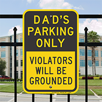 Dad's Parking Only, Violators Will Be Grounded Sign