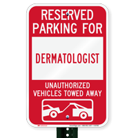 Reserved Parking For Dermatologist Vehicles Tow Away Signs