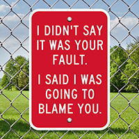 I Didn't Say It Was Your Fault Signs