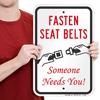 Fasten Seat Belts Someone Needs You! Signs