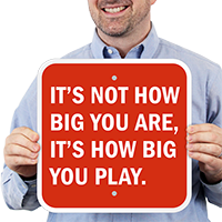 It's How Big You Play Motivational Signs