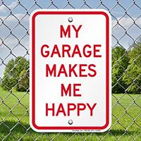 Humorous Garage Makes Me Happy Signs