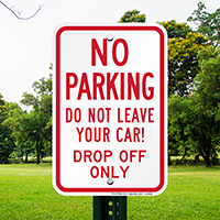 Do Not Leave Your Car, Drop Off Only Signs