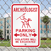 Archeologist Parking Only, Violators Will Be Excavated Sign