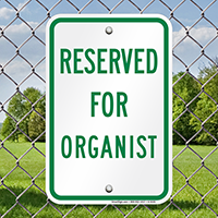 RESERVED FOR ORGANIST Signs