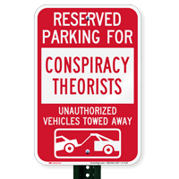 Reserved Parking For Conspiracy Theorists Tow Away Signs