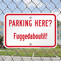 Parking Here, Fuggedaboutit Humorous Parking Signs