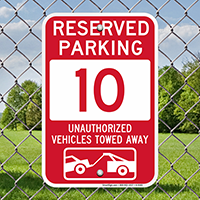 Reserved Parking 10 Unauthorized Vehicles Tow Away Signs