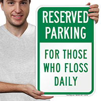 Reserved Parking For Those Who Floss Daily Signs