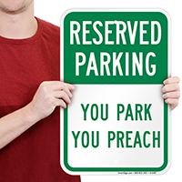 Reserved Parking - You Park You Preach Signs