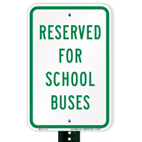RESERVED FOR SCHOOL BUSES School Bus Signs