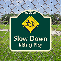 Slow Down, Kids At Play Signature Sign
