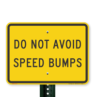 Do Not Avoid Speed Bumps Signs