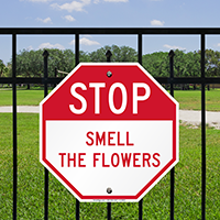 Funny STOP Smell The Flowers Signs