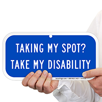 Taking My Spot? Take My Disability Parking Sign