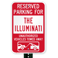 Reserved Parking For The Illuminati Tow Away Signs