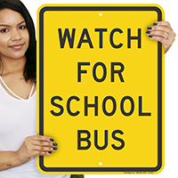 WATCH FOR SCHOOL BUS Signs