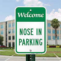 WELCOME NOSE IN PARKING Signs