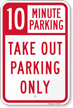10 Minutes Parking Take Out Parking Only Sign