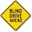 Blind Drive Ahead Diamond Shaped Sign