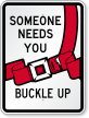 Someone Needs You Buckle Up Sign
