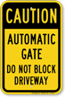 Caution, Automatic Gate, Dont Block Driveway Sign